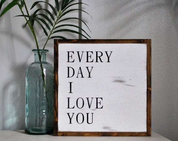EVERYDAY I LOVE YOU 1'X1' sign   distressed wooden sign   painted wall art   elegant farmhouse decor