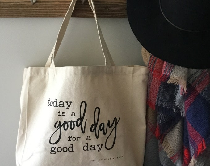 READY TO SHIP // Today is a Good Day for a Good Day large tote bag | market bag | canvas carryall | reuseable | eco
