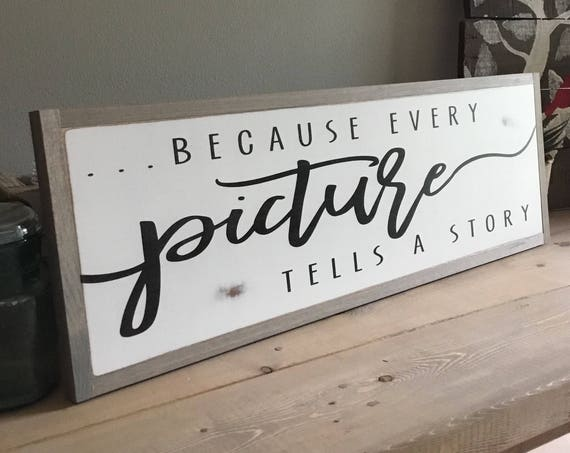 "EVERY PICTURE tells a story 8""x24"" sign 