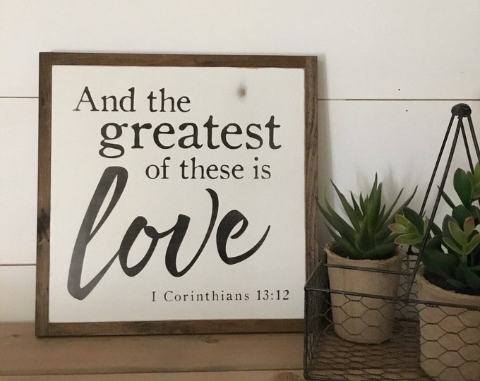 THE GREATEST of these is Love 1'X1' sign | I Corinthians 13:12 | distressed shabby chic farmhouse wall art