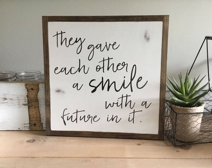 GAVE A SMILE 1'X1' sign | distressed wooden sign | farmhouse decor | they gave each other a smile with a future in it | relationship quote