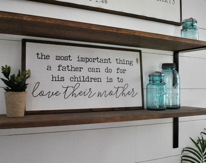 THE MOST IMPORTANT thing a father can do 1'X2' | distressed rustic wall decor | painted shabby chic wall plaque | farmhouse inspired art