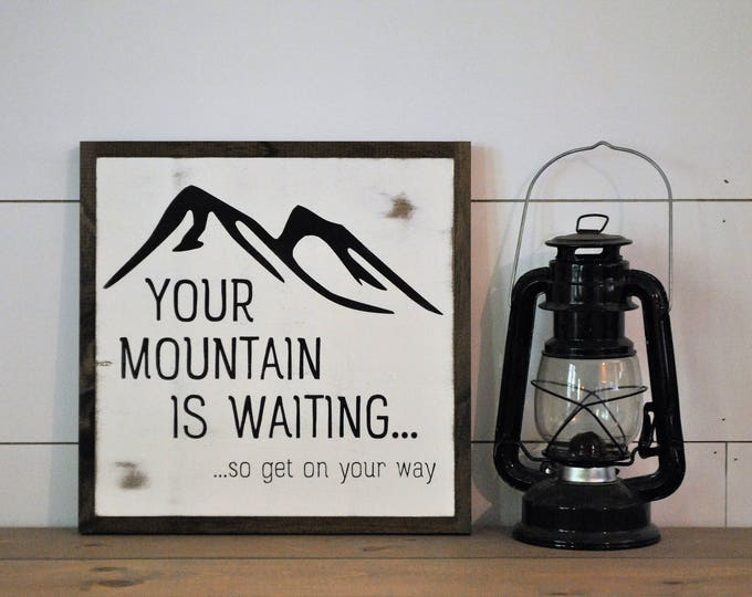 YOUR MOUNTAIN is waiting ... so get on your way 1'X1' sign