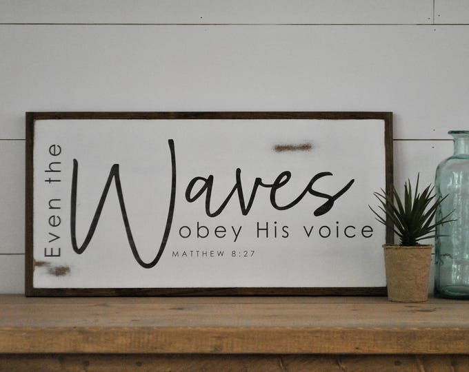 EVEN THE WAVES obey His voice 1'X2' wooden framed sign