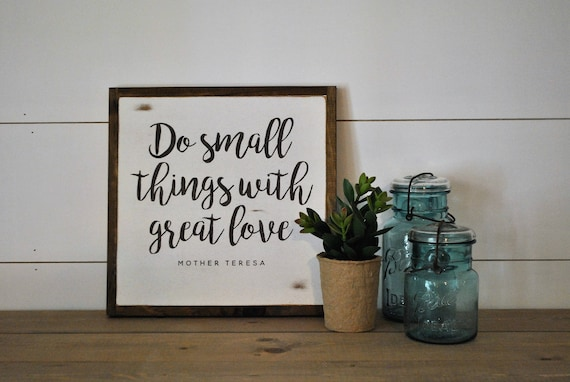 DO SMALL THINGS with great love 1X1 sign
