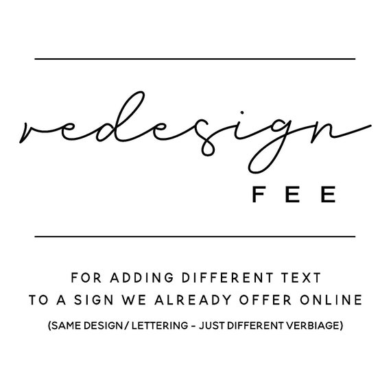 REDESIGN FEE - this listing is to change the verbiage on a existing sign we offer online - must be purchased with sign you wish to change!