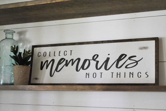 "COLLECT MEMORIES not things 8""x24"" sign 
