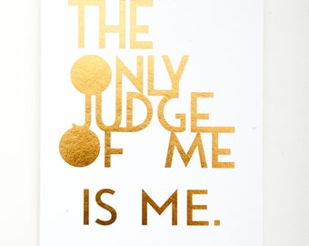 The Only Judge Of You Gold Foil Letterpress Desk Print