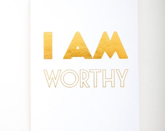 I AM WORTHY Affirmation Gold Foil Letterpress Desk Print