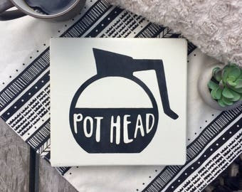 coffee sign, funny sign, coffee lover, kitchen sign, pot head, shelf sitter, wooden sign, kitchen decor, gift for her, funny gift, farmhouse