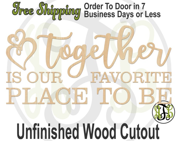together is our favorite PLACE TO BE, Phrase Cutout, laser cutout, wooden, wall sign, wooden wall phrase, unfinished wood cutout - 325142