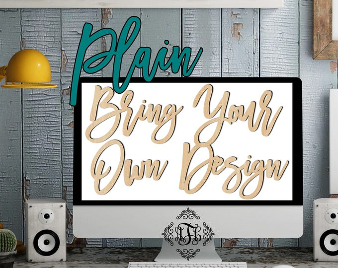 Bring Your Own Design- Plain, Wedding, Nursery, College, Personalized, Sign, Birthday, laser cut shape, wood cut out, wood sign, wood art
