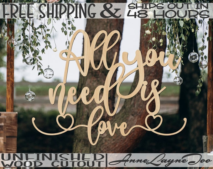 All you need is love Wood Cutout, Wedding Sign, Engagement, Bridal Shower, unfinished, wood cut out, laser cut, Ships in 48 HOURS -325193