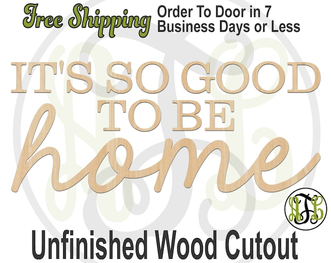 IT'S SO GOOD to be home, Wood Wall Phrase Cutout, laser cutout, wooden sign, wall phrase, wooden wall phrase, unfinished wood cutout- 325140
