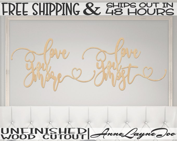 Love You More or Love You Most Wood Sign, Wedding, Engagement Decor, unfinished, wood cut out, laser cut, Ships in 48 HOURS- 261028-29