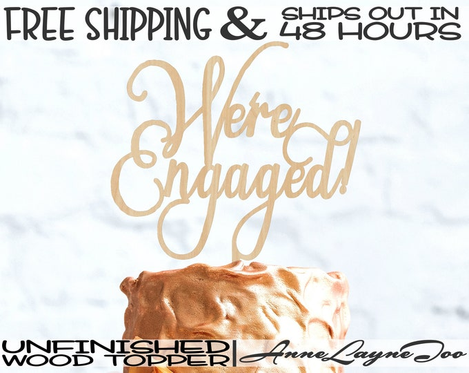 """We're Engaged! Flower or Cake Topper, Wedding Cake Topper, 1/8"""" Baltic Birch Plywood, unfinished, laser cut, Ships in 48 HOURS -325191"""