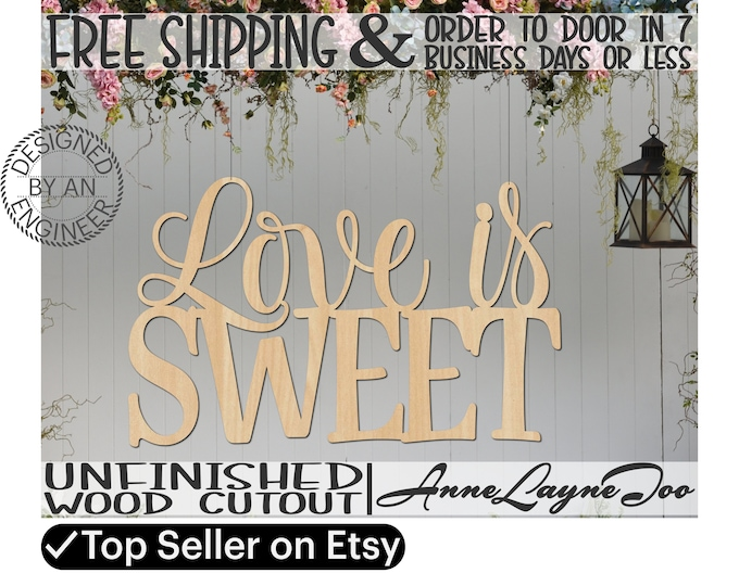 Love is SWEET Wood Sign, Wedding Sign, Wooden Valentine Sign, Anniversary Sign, Engagement Sign, unfinished, wood cut out, laser cut- 325130