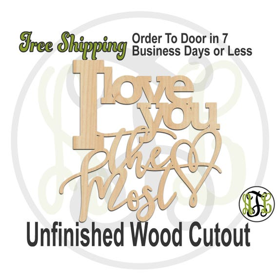 I love you the Most - 325012- Wedding Cutout, unfinished, wood cutout, wood craft, laser cut, wood cut out, Door Hanger, wooden sign