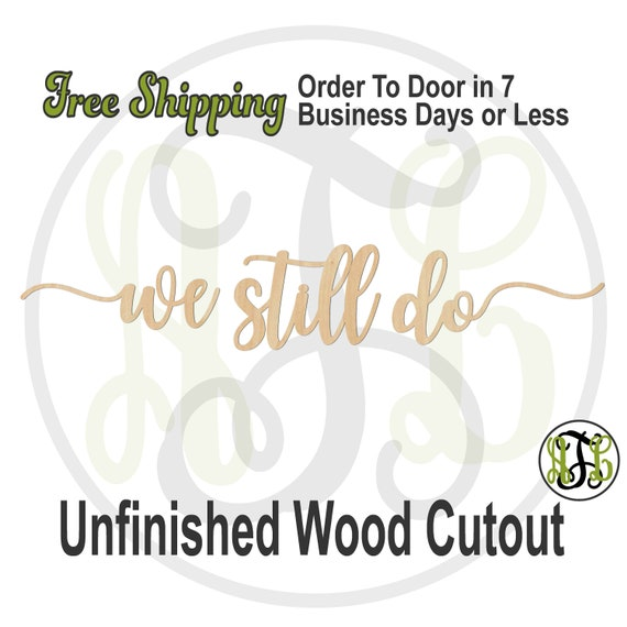 we still do, Wood Wall Phrase Cutout, laser cutout, wooden sign, anniversary wall phrase, wooden wall phrase, unfinished wood cutout -325153
