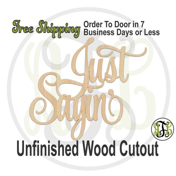 Just Sayin'- 325098- Sign Cutout, unfinished, wood cutout, wood craft, laser cut wood, wood cut out, wood cut out, wooden sign
