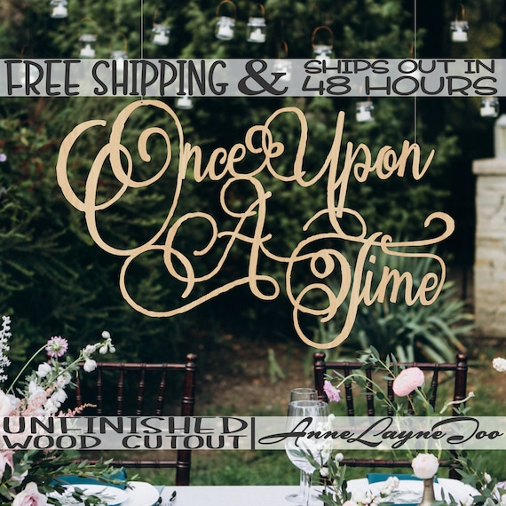 Once Upon A Time Wood Sign, Wedding Sign, Wedding Decor, Background Sign, unfinished, wood cut out, laser cut, Ships in 48 HOURS- 325206