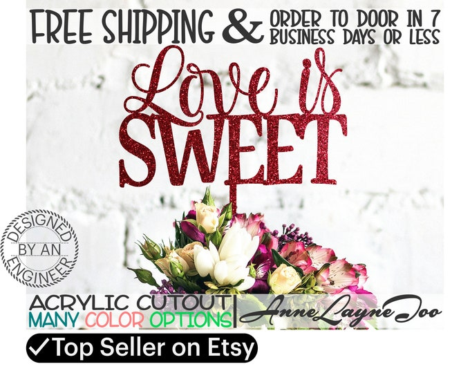 """Love is SWEET Flower or Cake Topper, Wedding Cake Topper, Anniversary Topper, Valentines Day, Flower Topper, 1/8"""" Acrylic, laser cut -325130"""