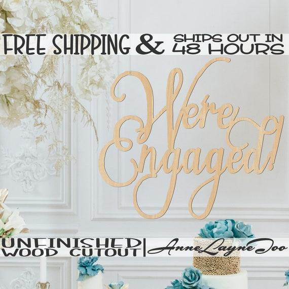 We're Engaged Wood Sign, Engagement Party Decor, Engagement Sign Cutout, unfinished, wood cut out, laser cut, Ships in 48 HOURS -325191