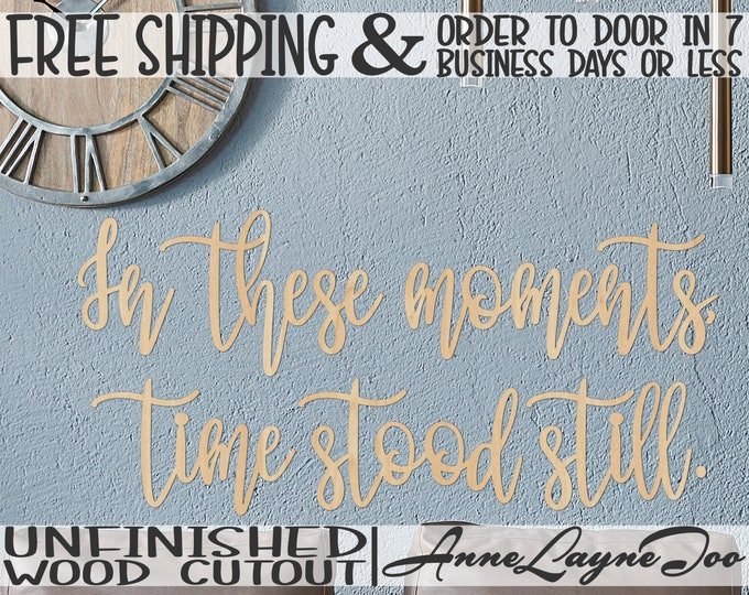 In these moments, time stood still, Wall Phrase Cutout, laser cutout, wooden, wall sign, wooden wall phrase, unfinished wood cutout - 325151