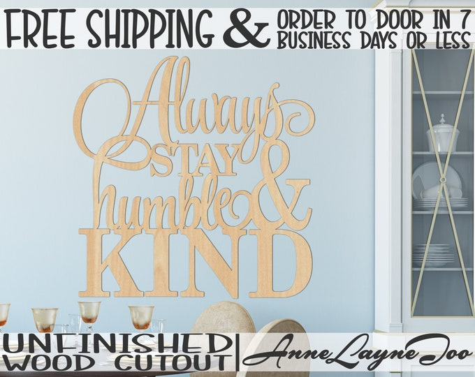 Always stay humble & KIND Wood Sign, Wall Art Sign Wood Cutout, Inspirational Wooden sign, unfinished, wood cut out, laser cut - 325112