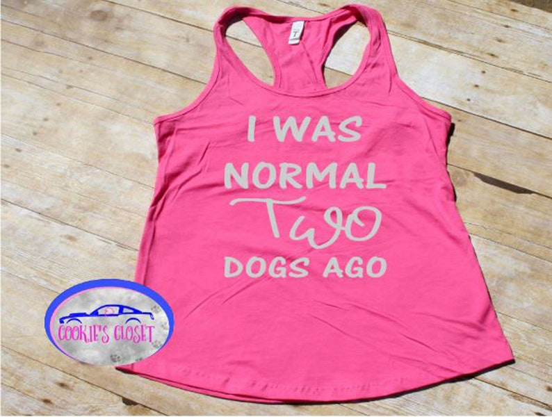 I was Normal Two Dogs Ago Women Racerback Tank Top Can be personalized with different #/'s
