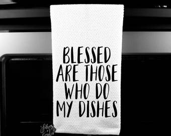 Blessed Are Those Who Do My Dishes, Kitchen Towel, Funny Kitchen Towel, Kitchen Decor, Farmhouse Decor, Housewarming Gift, Funny Dish Towels