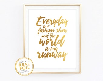 0e600417f0c5 Everyday is a fashion show and the world is my runway Gold Foil Print, Real  Foil Print, Gold Home Decor, Gold Wall Art, Bedroom Print