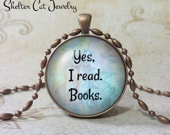 "Yes, I Read Necklace - 1-1/4"" Circle Pendant or Key Ring - Handmade Wearable Photo Art Jewelry - Gift for Reader, Books, Writer"