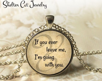 "If You Ever Leave Me Necklace - 1-1/4"" Circle Pendant or Key Ring - Wearable Photo Art Jewelry - Love, Romance, Heart, Wedding, Anniversary"