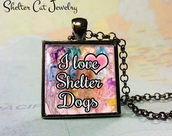 "I Love Shelter Dogs Pendant - 1"" Square Necklace or Key Ring - Handmade Wearable Shelter Cats Photo Art Jewelry"