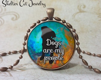 """Dogs Are My People Cat Necklace - 1-1/4"""" Circle Pendant or Key Ring - Handmade Wearable Shelter Dogs Photo Art Jewelry - Gift for Dog Lover"""
