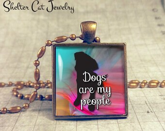 """Dogs Are My People Colorful Dog Necklace - 1"""" Square Pendant or Key Ring - Handmade Wearable Shelter Dogs Photo Art Jewelry - Gift"""