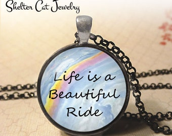 "Life is a Beautiful Ride Necklace - Quote - 1-1/4"" Circle Pendant or Key Ring - Photo Art Jewelry - Writer Quote, Literary, Inspiration Gift"