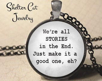 "We're All Stories In The End Necklace - 1-1/4"" Circle Pendant or Key Ring - Photo Art Jewelry - Empowerment, Reader, Writer Spiritual Gift"