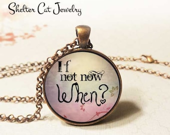 """If Not Now When Necklace - 1-1/4"""" Circle Pendant or Key Ring - Photo Art - Wearable Art Empowerment, Inspiration, Motivation, Spiritual Gift"""