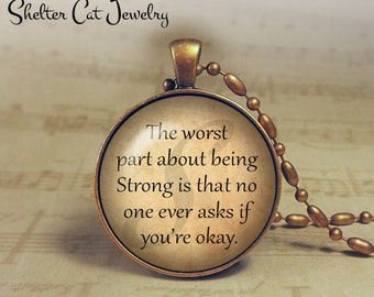 "The Worst Part About Being Strong Necklace - Truism - 1-1/4"" Circle Pendant or Key Ring - Handmade Wearable Photo Art Jewelry - Gift"
