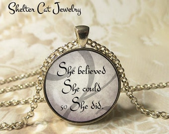 """She Believed She Could So She Did Necklace - 1-1/4"""" Circle Pendant or Key Ring - Wearable Photo Art Jewelry - Empowerment, Girl Power, Gift"""