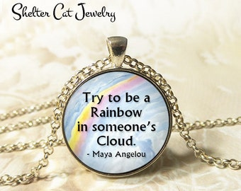 "Try To Be A Rainbow Necklace- Maya Angelou Quote - 1-1/4"" Circle Pendant or Key Ring - Photo Art - Writer Quote, Literary, Inspiration Gift"