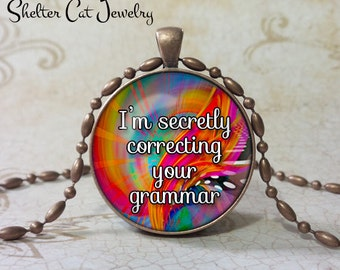 "I'm Secretly Correctng Your Grammar Necklace - 1-1/4"" Round Pendant or Key Ring - Handcrafted Wearable Photo Art Jewelry - Gift for her"