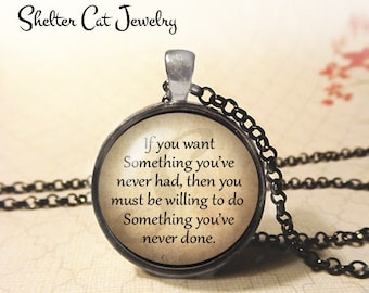 "If You Want Something Necklace - 1-1/4"" Circle Pendant or Key Ring - Wearable Photo Art Jewelry - Empowerment, Motivation, Inspire, Gift"
