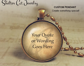 "CUSTOM PENDANT Necklace with your quote or wording- 1-1/4"" Circle Necklace or Key Ring - Handmade Wearable Photo Art Jewelry - Gift for Her"
