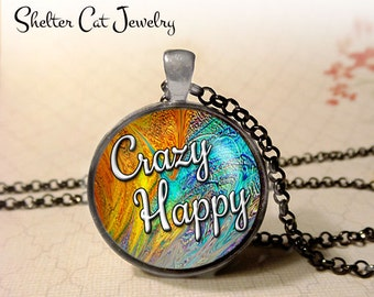 """Crazy Happy Necklace - 1-1/4"""" Circle Pendant or Key Ring - Wearable Photo Art Jewelry - Empowerment, Motivation, Inspiration, Gift for Her"""
