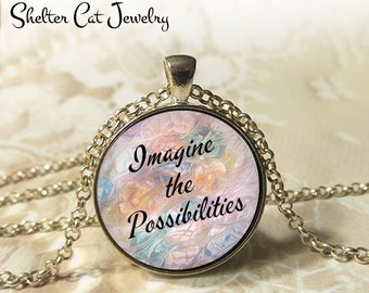 "Imagine The Possibilities Necklace - 1-1/4"" Circle Pendant or Key Ring - Handmade Wearable Photo Art Jewelry - Inspirational, Motivational"