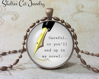 """Careful or You'll End Up In My Novel Necklace - 1-1/4"""" Circle Pendant or Key Ring - Writer Jewelry - Gift for Writer, Reader, Book Worm"""