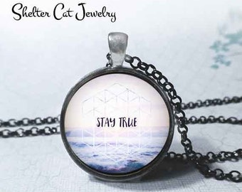 "Stay True Necklace - Quote - 1-1/4"" Circle Pendant or Key Ring - Photo Art - Sacred Geometry, Inspiration, Motivation, Empowerment Gift"